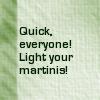 bricks_and_bones: (martinis!)