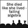 simonejester: text: she died like she lived - failing algebra ([mst3k] she died like she lived)