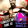 simonejester: 300 leonidas: tonight we dine at taco bell ([text] tonight we dine at taco bell)