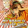 fera_festiva: (My brain is full of fuck)