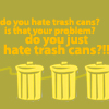 opalinesque: (Oh' it's just a trash can. Chill out.)