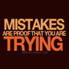 manifold: Mistakes are proof that you are trying. (mistakes)