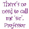 aunty_marion: There's no need to call me Sir, Professor (Call me Sir)