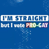 the_ped: I'm straight, but I vote Pro-gay (last word in rainbow colors). (Vote Gay)