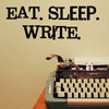 """watersword: An electric typrewriter with the words """"Eat. Sleep. Write."""" (Writing: routine)"""