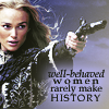 "watersword: Keira Knightley, Pirates of the Caribbean advert, holding a gun, and the words ""well-behaved women rarely make history."" (Feminism: history)"