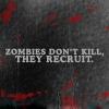 deadwillwalk: Zombies don't kill they recruit (Zombies Recruit)