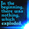 "fairjennet: Text only. ""In the beginning, there was nothing, which exploded."" (snowflake)"