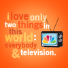 thefrozenheart: i love everybody and tv (stock -> I only love 2 things)