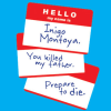 "iam: series of stickers that read ""Hello, my name is Inigo Montoya. You killed my father, prepare to die."" (hello my name is)"