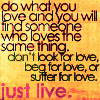"dr_r: ""Do what you love and you'll find someone who loves the same thing...."" (Do what you love and the rest will follo)"