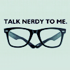"""jactrades: Square glasses with the phrase """"Talk Nerdy to Me"""" (Words - Talk Nerdy to Me)"""