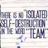 "mortalcity: Text: ""There is no 'isolated self-destruction' in the word 'team'."" (text 