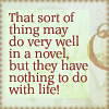 shakeskp: (Heyer - Life is not like a novel! (whate)
