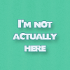 "palelaura: Text icon that says ""I'm not actually here"" (Default)"