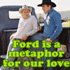"jain: Ennis Del Mar and Jack Twist leaning against a truck. Text: ""Ford is a metaphor for our love"" (brokeback mountain)"