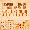 "trouble: ""History Major: If you need me, come find me in the archives"" (archives)"