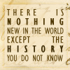 "trouble: ""There is nothing new in the world except the history you don't know"" (history you don't know)"