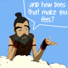 "wistfuljane: sokka (avatar: the last airbender) playing the psychiatrist with the caption ""and how does that make you feel?"" (and how does that make you feel?)"