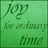 wisdomeagle: (joy for ordinary time)