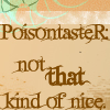 poisontaster: (Poisontaster Not Nice)