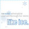 texchan: ice cold adrenaline coursed through  his veins like ICE (ice cold adrenaline)