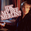 sleepmybeauty: Credit: <lj user=sugah66> ([merlin] idk my bff merlin?)