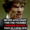 "sporky_rat: BBC Sherlock - Sherlock with text ""Never apologise for the fucking GODLIKE notion that is capslock."" (capslock do you read the words?)"