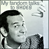 copracat: Maxwell Smart with the text 'My fandom talks to shoes' (shoes)