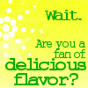 "kay_brooke: Green text reading ""Wait. Are you a fan of delicious flavor"" against a yellow background (psych quote)"