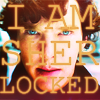 "queenfanfiction: Sherlock, caption ""I AM SHER - LOCKED"" (Sherlock SH I AM LOCKED)"