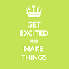sofiaviolet: crown and text: get excited and make things (get excited and make things)