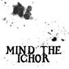 "thiefofvoices: Black blood spattered on white, with text: ""MIND THE ICHOR"" (mind the ichor)"