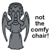 "harumph: Cartoon of a Weeping Angel from Doctor Who with the caption ""Not the comfy chair!"" (people :: izzard :: quoi?)"