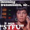 """john: Uhura (TOS). Caption: """"Incoming transmission sir...it says 'STFU'."""" (Trek: STFU)"""