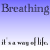 twistedchick: text: breathing.  it's a way of life. (breathing)