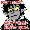 benigncancer: (But I can't hug every troll!)