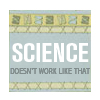 daeseage: (SCIENCE DOESN'T WORK LIKE THAT)