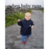 ailbhe: (when baby runs)