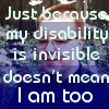jeshyr: Just because my disability is invisible doesn't mean I am too (Invisible Disability)