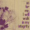 actiaslunaris: Psalm 26:11 - purple foliage against a tan background - text: as for me, I will walk in my integrity (as for me)