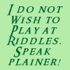 pegkerr: (I do not wish to play at riddles  Speak)