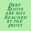 pegkerr: (Deep roots are not reached by the frost)