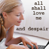 """staranise: A woman at a laptop, text: """"All shall love me and despair."""" ([personal] Queen of the internets)"""