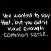 arbitraryally: (Not enough common sense)