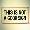 muffinbutton: (Not a Good Sign)