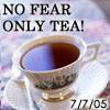 "redbird: ""No fear, only tea""--from July 2005 (no fear, from marysiak)"