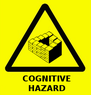 "redbird: The words ""congnitive hazard"" with one of those drawings of an object that can't work in three dimensions (brain broken, cognitive hazard)"