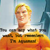minkhollow: (but remember: i'm aquaman!)