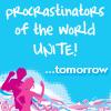 piratequeen: Procrastinators of the world unite! ...tomorrow (Procrastinators Unite)